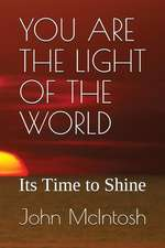 You Are the Light of the World: Its Time to Shine