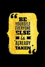 Be Yourself Everyone Else Is Already Taken: An Inspirational Journal to Get You Motivated!