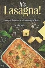 It's Lasagna!: Lasagna Recipes from Around the World