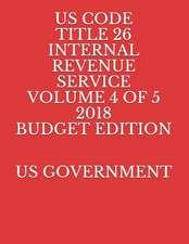 Us Code Title 26 Internal Revenue Service Volume 4 of 5 2018 Budget Edition