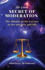 The Great Secret of Moderation: The Miracle of the Creator in the Universe and Life