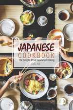 Japanese Cookbook: The Simple Art of Japanese Cooking