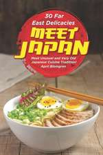 30 Far East Delicacies: Meet Japan: Meet Unusual and Very Old Japanese Cuisine Tradition!
