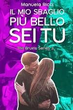 Il Mio Sbaglio Più Bello SEI Tu: (the Bruins Series Vol.3)