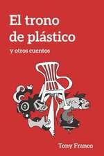 El Trono de Plástico: Y Otros Cuentos