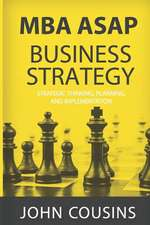 MBA ASAP Business Strategy: Strategic Thinking, Planning, Implementation, Management and Leadership