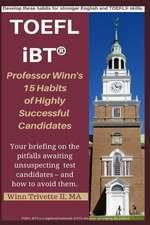 Professor Winn's 15 Habits of Highly Successful TOEFL Ibt(r) Candidates