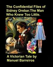 The Confidential Files of Sidney Orebar.The Man who Knew Too Little.: A Victorian Tale.