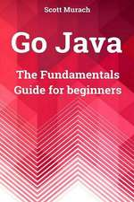 Go Java: The Fundamentals Guide for Beginners