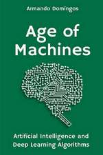 Age of Machines: Artificial Intelligence and Deep Learning Algorithms