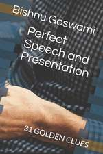 Perfect Speech and Presentation: 31 Golden Clues