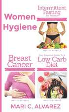 Women Hygiene: Intermittent Fasting for Women, Your Essential Guide to a Low-Carb Diet and Breast Cancer