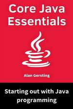 Core Java Essentials: Starting Out with Java Programming