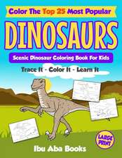 Color the Top 25 Most Popular Dinosaurs - Trace It - Color It - Learn It: Scenic Dinosaur Coloring Book for Kids - Large Print