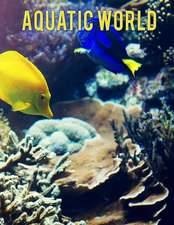 Aquatic World: Adult Coloring Book: 50+ Realistic Ocean Themes, Tropical Fish and Underwater Landscapes Designs for Coloring Stress R