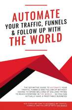 Automate Your Traffic, Funnels and Follow Up with the World