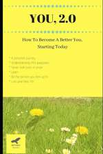 You, 2.0: How to Become a Better You, Starting Today