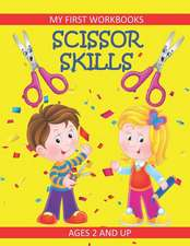 Scissor Skills: My First Workbooks: Ages 2 and Up: Scissor Cutting Practice Workbook: Cut and Paste Plus Coloring: Toddler Activity Bo