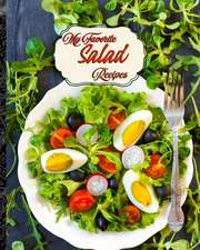 My Favorite Salad Recipes: My Place to Keep My Best Salad Recipes