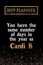 2019 Planner: You Have the Same Number of Days in the Year as Cardi B: Cardi B 2019 Planner