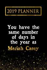 2019 Planner: You Have the Same Number of Days in the Year as Mariah Carey: Mariah Carey 2019 Planner