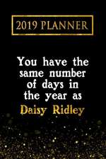 2019 Planner: You Have the Same Number of Days in the Year as Daisy Ridley: Daisy Ridley 2019 Planner