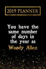 2019 Planner: You Have the Same Number of Days in the Year as Woody Allen: Woody Allen 2019 Planner