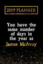 2019 Planner: You Have the Same Number of Days in the Year as James McAvoy: James McAvoy 2019 Planner