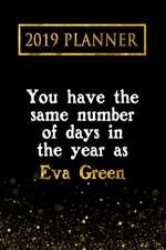 2019 Planner: You Have the Same Number of Days in the Year as Eva Green: Eva Green 2019 Planner