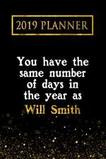 2019 Planner: You Have the Same Number of Days in the Year as Will Smith: Will Smith 2019 Planner