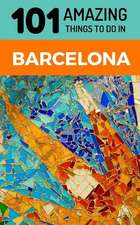 101 Amazing Things to Do in Barcelona: Barcelona Travel Guide