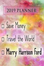 Planner: Save Money, Travel the World, Marry Harrison Ford: Harrison Ford 2019 Planner