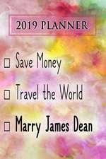 2019 Planner: Save Money, Travel the World, Marry James Dean: James Dean 2019 Planner