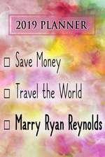 2019 Planner: Save Money, Travel the World, Marry Ryan Reynolds: Ryan Reynolds 2019 Planner