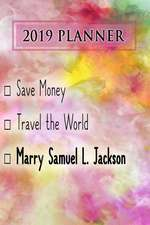 2019 Planner: Save Money, Travel the World, Marry Samuel L. Jackson: Samuel L. Jackson 2019 Planner