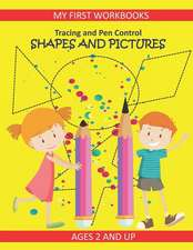 Tracing and Pen Control: Shapes and Pictures My First Workbooks Ages 2 and Up: Activity Book for Toddlers Preschoolers and Kindergarten Prewrit