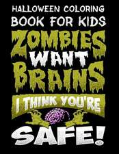 Halloween Coloring Book for Kids Zombies Want Brains I Think You're Safe!: Halloween Kids Coloring Book with Fantasy Style Line Art Drawings