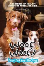 Woof Woof! Best Dog Food Recipes: A Cookbook of Healthy, Homemade Foods for Fido!