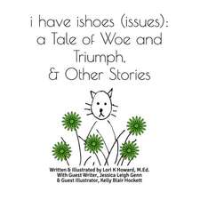 I Have Ishoes (Issues): A Tale of Woe and Triumph, & Other Stories