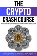 The Crypto Crash Course: The Ultimate Cryptocurrency Guide for Beginners! a Thorough Introduction to Cryptocurrency Mining, Investing and Tradi