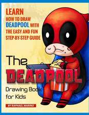 The Deadpool Drawing Book for Kids: Learn How to Draw Deadpool with the Easy and Fun Step-By-Step Guide