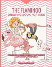 The Flamingo Drawing Book for Kids: Learn How to Draw Flamingos with the Easy and Fun Step-By-Step Guide