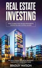 Real Estate Investing: How to Make Your Riches from Rental Properties& Flipping Houses, and Build Passive Income by Mastering the Property In