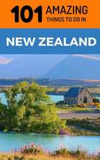 101 Amazing Things to Do in New Zealand: New Zealand Travel Guide