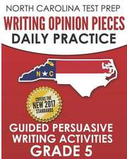 North Carolina Test Prep Writing Opinion Pieces Daily Practice Grade 5: Guided Persuasive Writing Activities