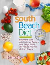 South Beach Diet: Beginner's Guide with Foolproof RecipesLose Weight Easily and Reduce Your Risk of Heart Disease