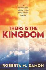 Theirs Is the Kingdom: A Fictionalized History of the Early Christian Church