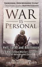 War Is Personal: Hell, Luck, and Resilience-A WWII Combat Marine's Accounts of Okinawa and China (LARGE PRINT EDITION)