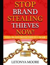 Stop Brand Stealing Thieves Now!: Brand Protection Workbook