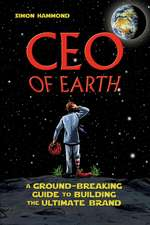 CEO of Earth: A Ground–Breaking Guide to Building the Ultimate Brand